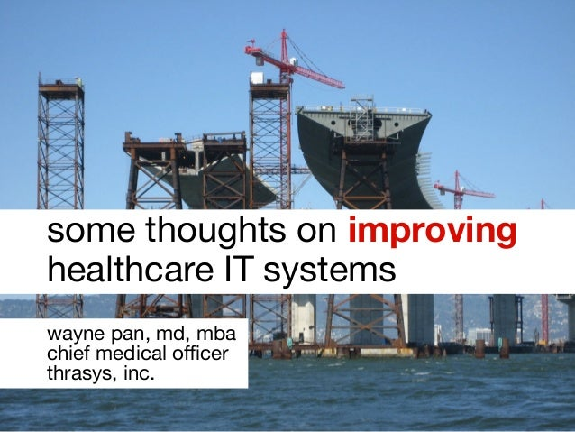 some thoughts on improving healthcare IT systems wayne pan, md, mba chief medical officer thrasys, inc.