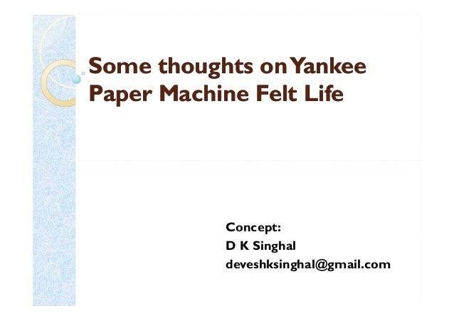 Some thoughts onYankeeSome thoughts onYankee Paper Machine Felt LifePaper Machine Felt Life Concept: D K Singhal deveshksi...