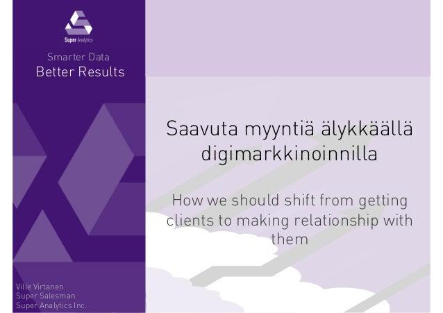LESS REPORTS MORE RESULTS Saavuta myyntiä älykkäällä digimarkkinoinnilla How we should shift from getting clients to makin...