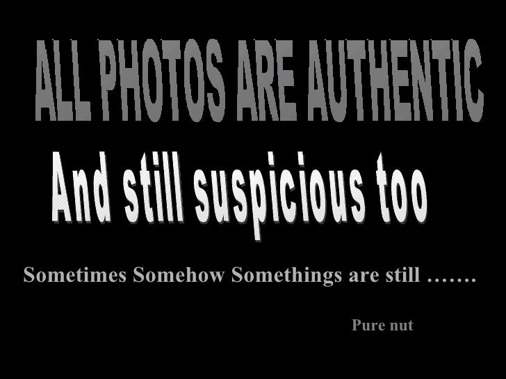 ALL PHOTOS ARE AUTHENTIC Pure nut   And still suspicious too Sometimes Somehow Somethings are still …….