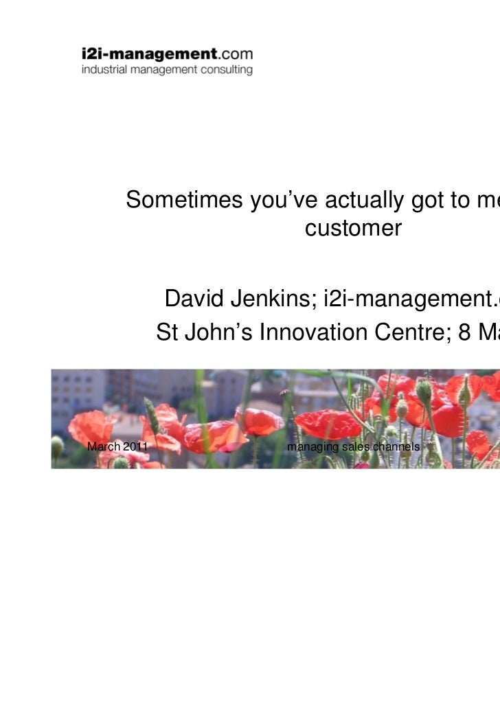 Sometimes you've actually got to meet your                     customer              David Jenkins; i2i-management.com    ...