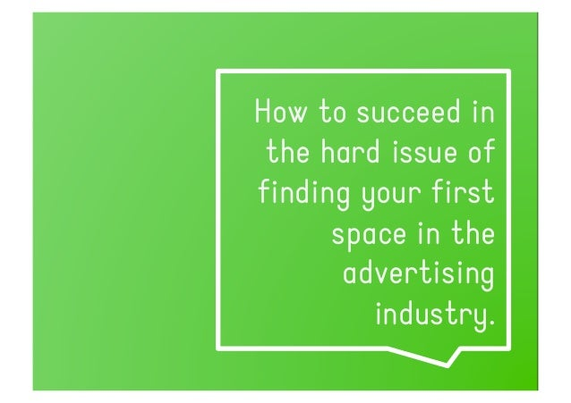 Some tips to make your first space in the advertising industry.