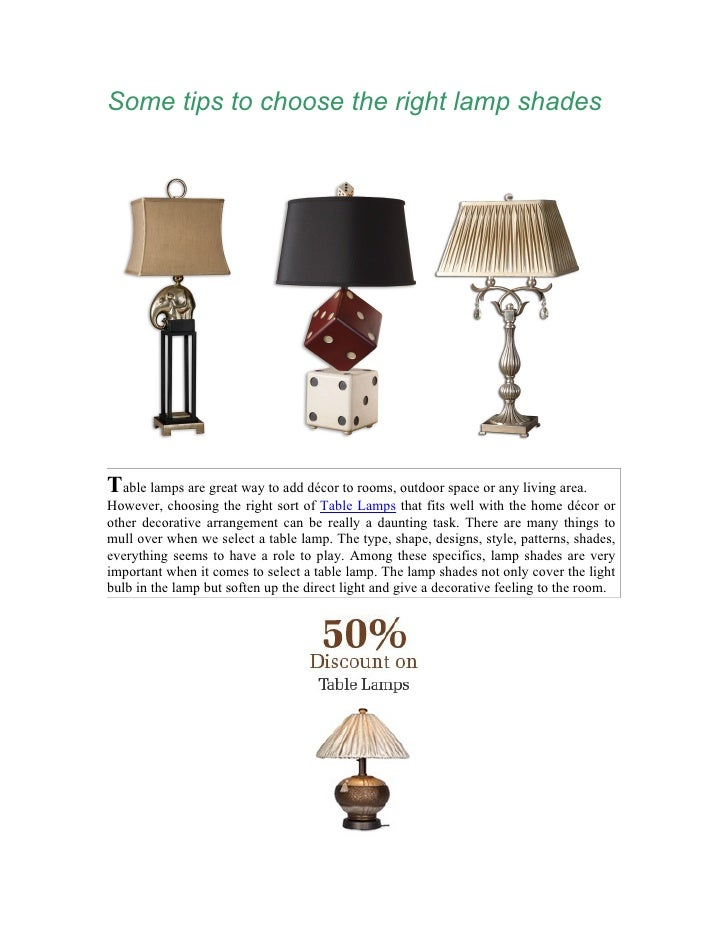 Some tips to choose the right lamp shades     Table lamps are great way to add décor to rooms, outdoor space or any living...