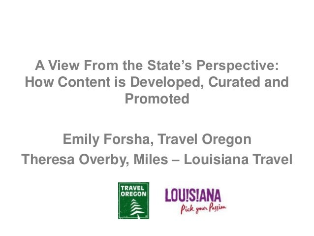 A View From the State's Perspective: How Content is Developed, Curated and Promoted  Emily Forsha, Travel Oregon Theresa O...
