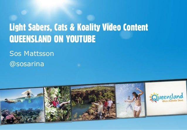 #sometau13 presentation > Cats, light sabers and koality video content - Queensland on YouTube