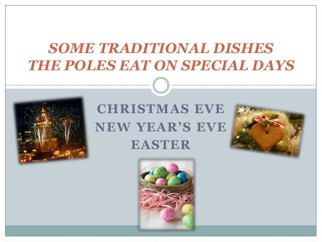 CHRISTMAS EVE NEW YEAR'S EVE EASTER SOME TRADITIONAL DISHES THE POLES EAT ON SPECIAL DAYS