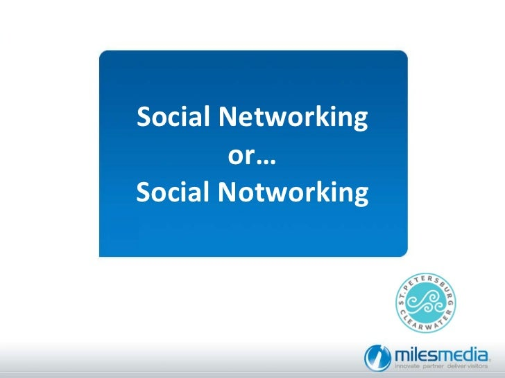 Social Networking or… Social Notworking