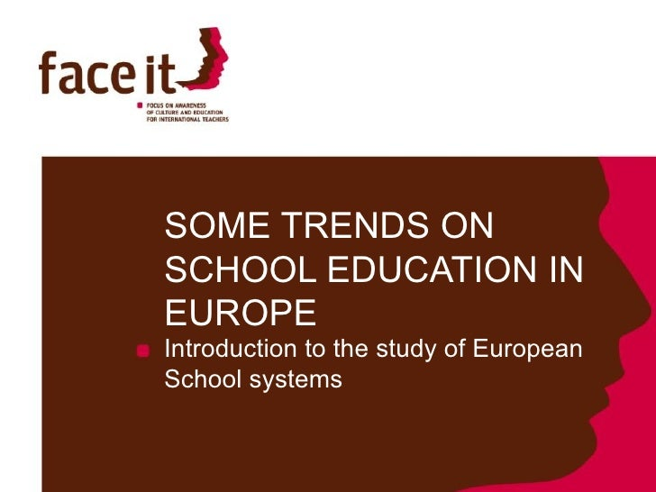 SOME TRENDS ON SCHOOL EDUCATION IN EUROPE Introduction to the study of European School systems