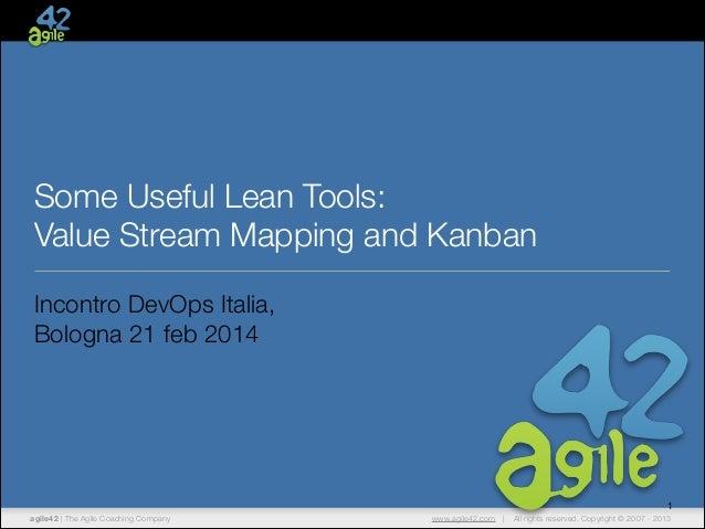 Some Useful Lean Tools: Value Stream Mapping and Kanban Incontro DevOps Italia, Bologna 21 feb 2014  1 agile42 | The Agile...