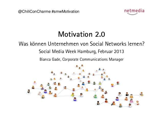 @ChiliConCharme #smwMotivation                   Motivation 2.0Was können Unternehmen von Social Networks lernen?         ...