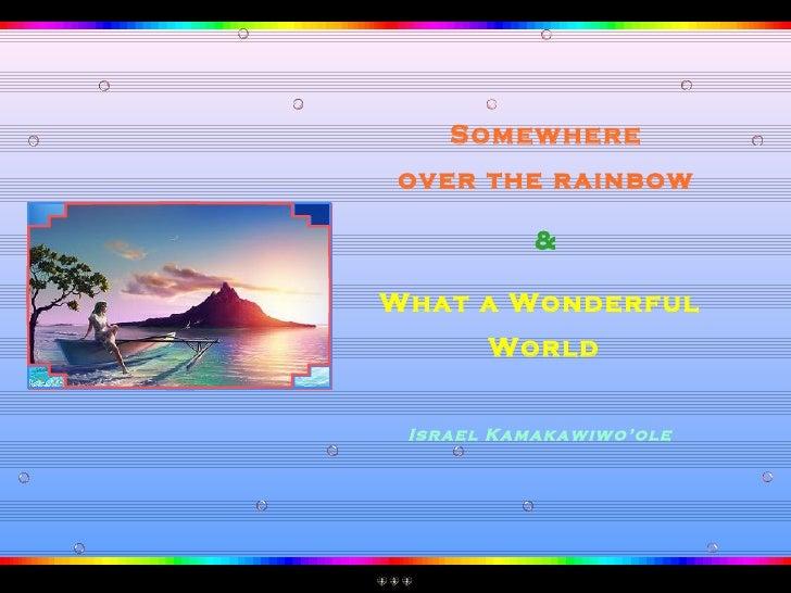 Somewhere over the rainbow & What a Wonderful World Israel Kamakawiwo'ole