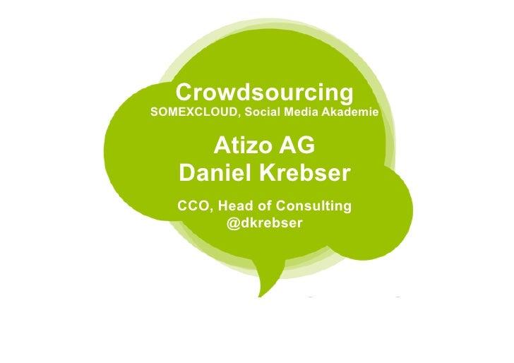 CrowdsourcingSOMEXCLOUD, Social Media Akademie      Atizo AG    Daniel Krebser   CCO, Head of Consulting         @dkrebser