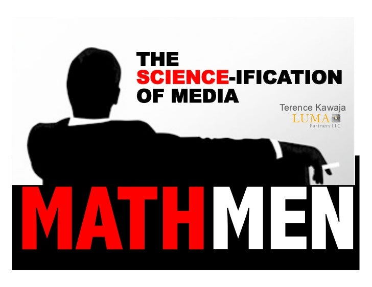 THE   SCIENCE-IFICATION   OF MEDIA    Terence Kawaja     MATHMEN