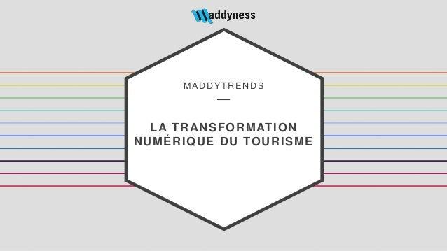 MADDYTRENDS LA TRANSFORMATION NUMÉRIQUE DU TOURISME