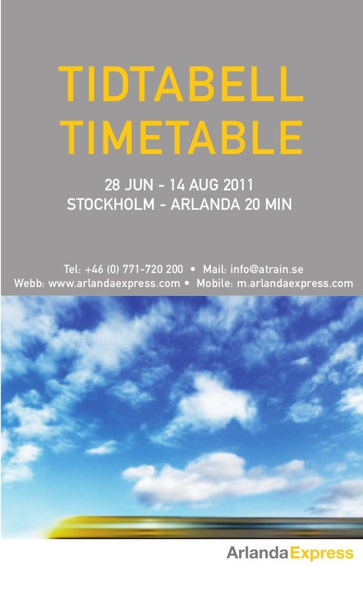 TIDTABELL       TIMETABLE             28 JUN - 14 AUG 2011         STOCKHOLM - ARLANDA 20 MIN        Tel: +46 (0) 771-720 ...