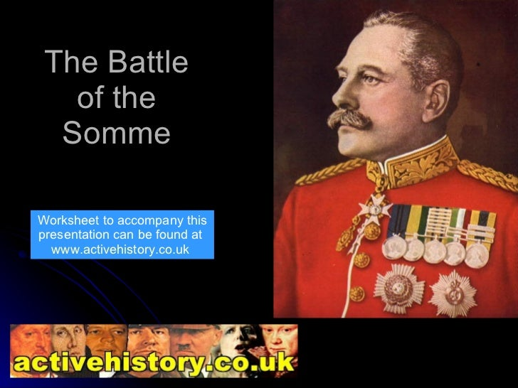 The Battle of the Somme Worksheet to accompany this presentation can be found at  www.activehistory.co.uk