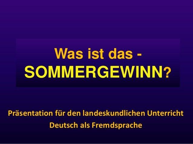 Was ist das - SOMMERGEWINN? Präsentation für den landeskundlichen Unterricht Deutsch als Fremdsprache