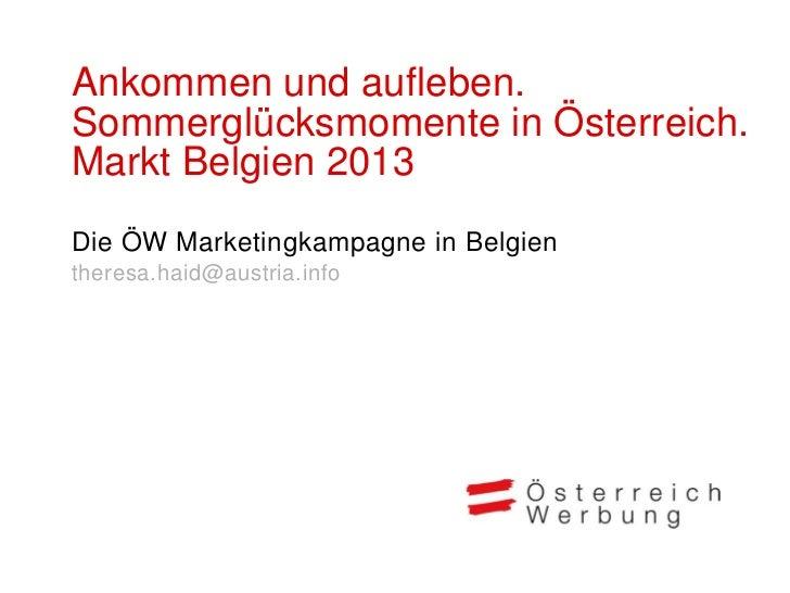 Ankommen und aufleben.Sommerglücksmomente in Österreich.Markt Belgien 2013Die ÖW Marketingkampagne in Belgientheresa.haid@...