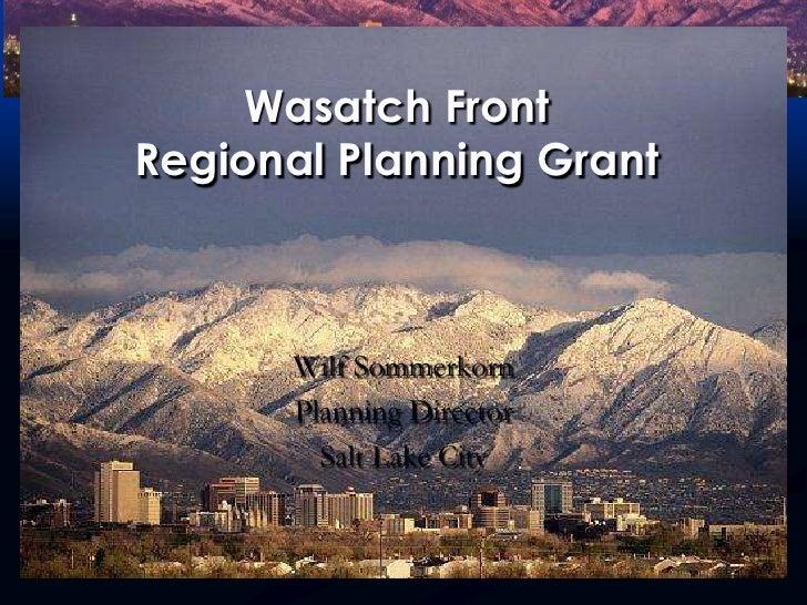 Wasatch FrontRegional Planning Grant<br />Wilf Sommerkorn<br />Planning Director<br />Salt Lake City<br />