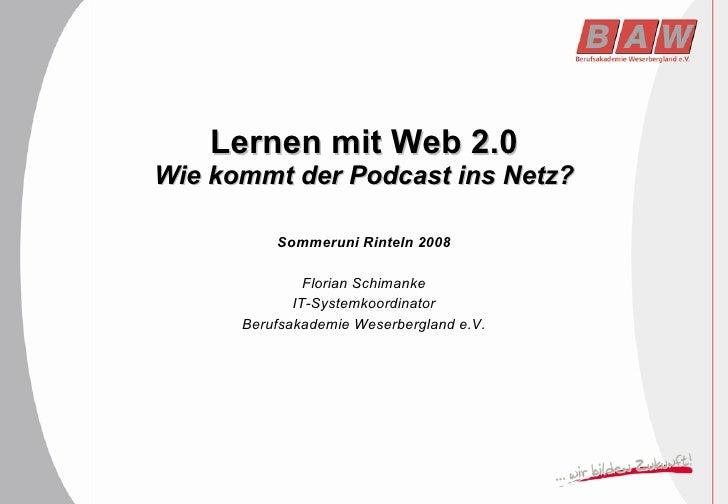 Lernen mit Web 2.0 Wie kommt der Podcast ins Netz? Sommeruni Rinteln 2008 Florian Schimanke IT-Systemkoordinator Berufsaka...