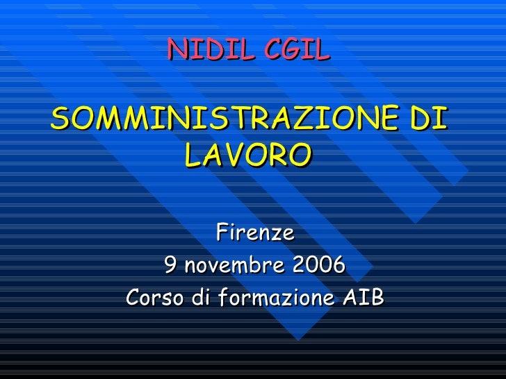 NIDIL CGIL SOMMINISTRAZIONE DI LAVORO Firenze 9 novembre 2006 Corso di formazione AIB