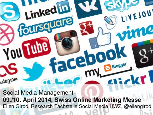 Social Media Management 09./10. April 2014, Swiss Online Marketing Messe Ellen Girod, Research Fachstelle Social Media HWZ...