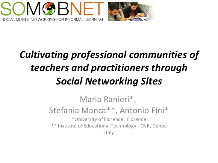 Cultivating professional communities of teachers and practitioners through Social Networking Sites Maria Ranieri*,  Stefan...