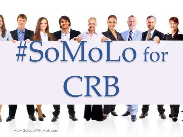 SoMoLo For CRB. Are You Social, Mobile, and Local?