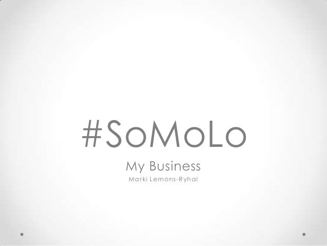 #SoMoLo My Business  Marki Lemons-Ryhal