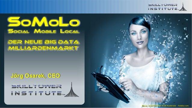 Jörg Osarek, CEOSoMoLo - Der neue Big Data Milliardenmarkt - © 2012 Skilltower Institute - www.skilltower.com             ...