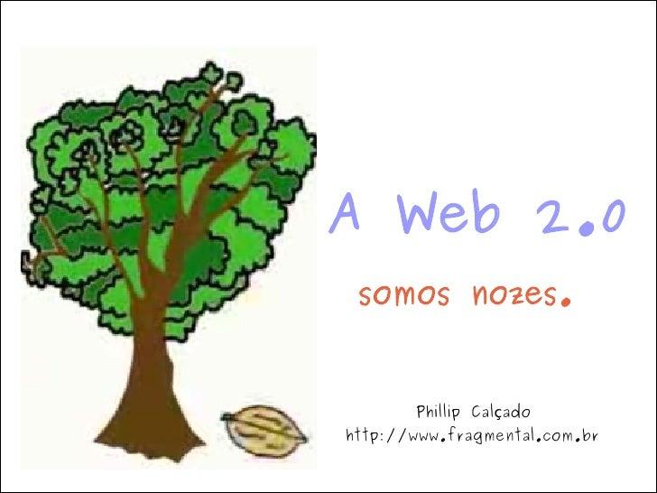 A Web 2.0 Somos Nozes