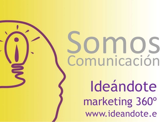 Ideándote marketing 360º www.ideandote.e SomosComunicación