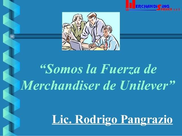 """""""Somos la Fuerza de Merchandiser de Unilever"""" Lic. Rodrigo Pangrazio"""
