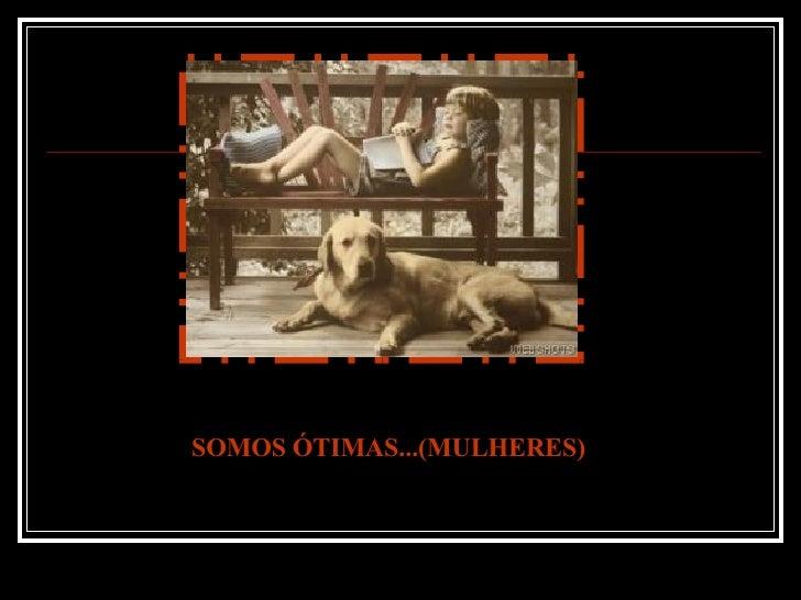 SOMOS ÓTIMAS...(MULHERES)