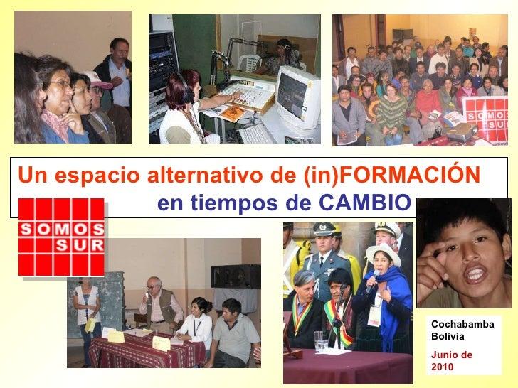 Un espacio alternativo de (in)FORMACIÓN  en tiempos de CAMBIO  Cochabamba Bolivia Junio de 2010