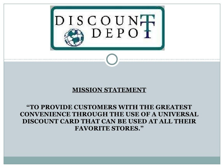 "MISSION STATEMENT "" TO PROVIDE CUSTOMERS WITH THE GREATEST CONVENIENCE THROUGH THE USE OF A UNIVERSAL DISCOUNT CARD THAT C..."