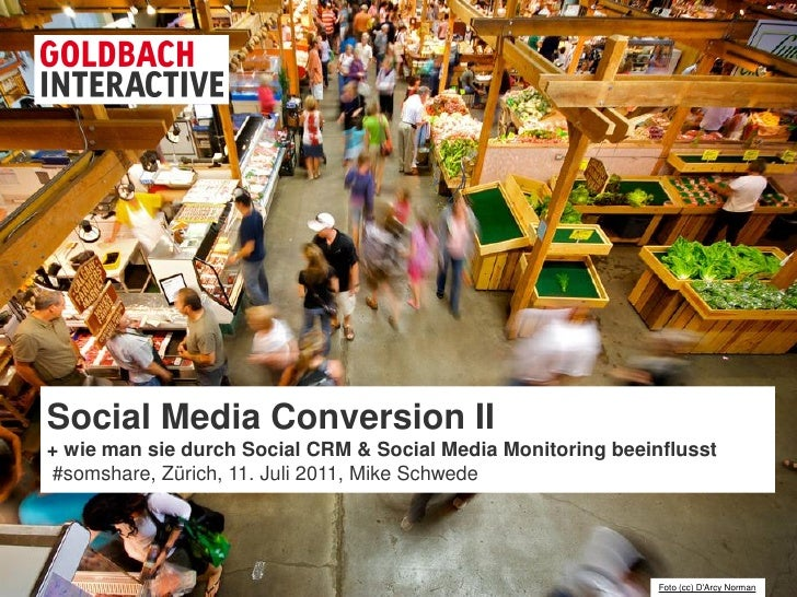 Social Media Conversion II+ wie man sie durch Social CRM & Social Media Monitoring beeinflusst#somshare, Zürich, 11. Juli ...