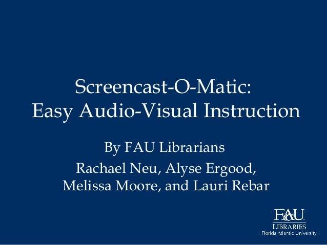 Screencast-O-Matic Teaching with Technology Presentation (FAU 2014)