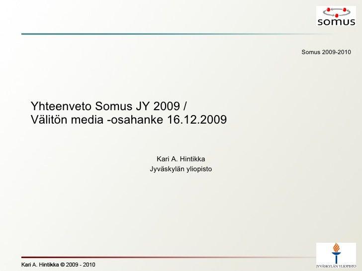 Yhteenveto Somus JY 2009 / Välitön media -osahanke 16.12.2009 Kari A. Hintikka Jyväskylän yliopisto