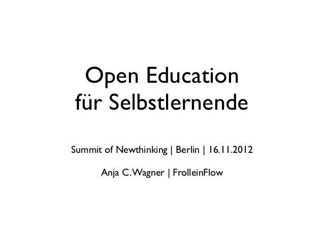 Open Educationfür SelbstlernendeSummit of Newthinking | Berlin | 16.11.2012       Anja C. Wagner | FrolleinFlow