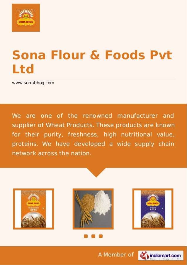 A Member of Sona Flour & Foods Pvt Ltd www.sonabhog.com We are one of the renowned manufacturer and supplier of Wheat Prod...