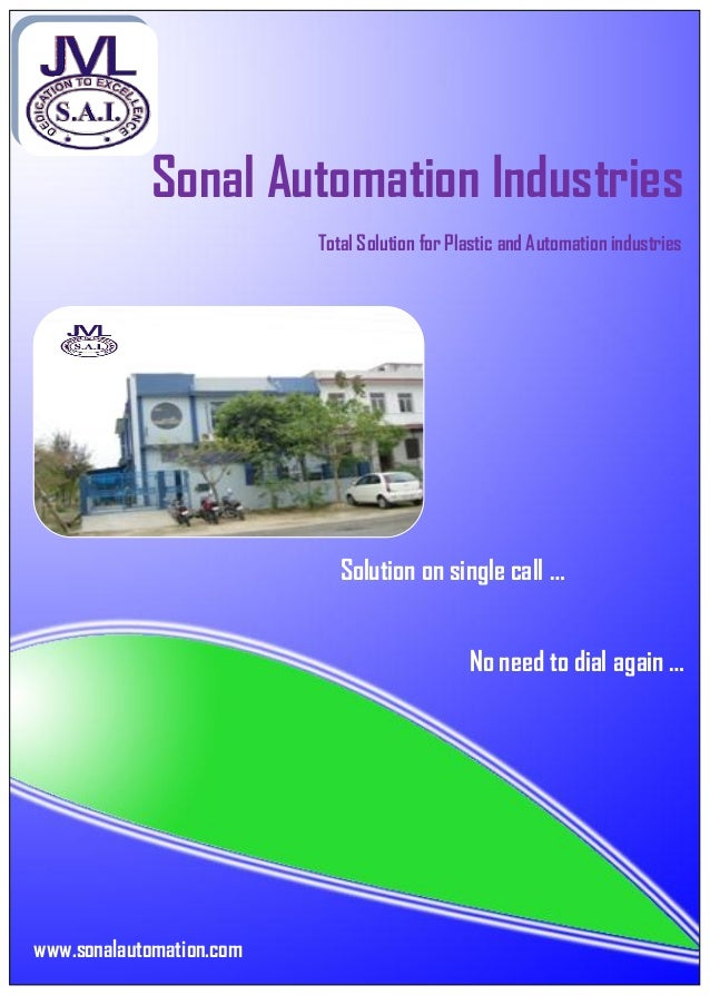 www.sonalautomation.com Sonal Automation Industries Total Solution for Plastic and Automation industries Solution on singl...