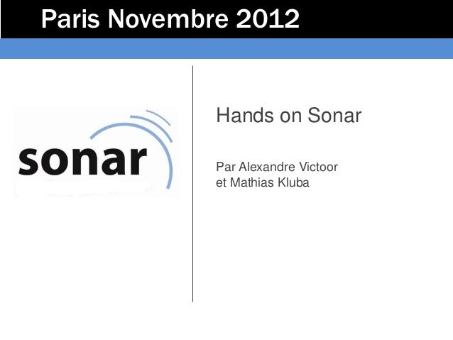 Paris Novembre 2012            Hands on Sonar            Par Alexandre Victoor            et Mathias Kluba