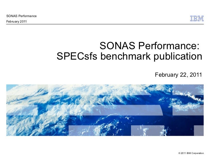 SONAS Performance:  SPECsfs benchmark publication February 22, 2011 SONAS Performance February 2011