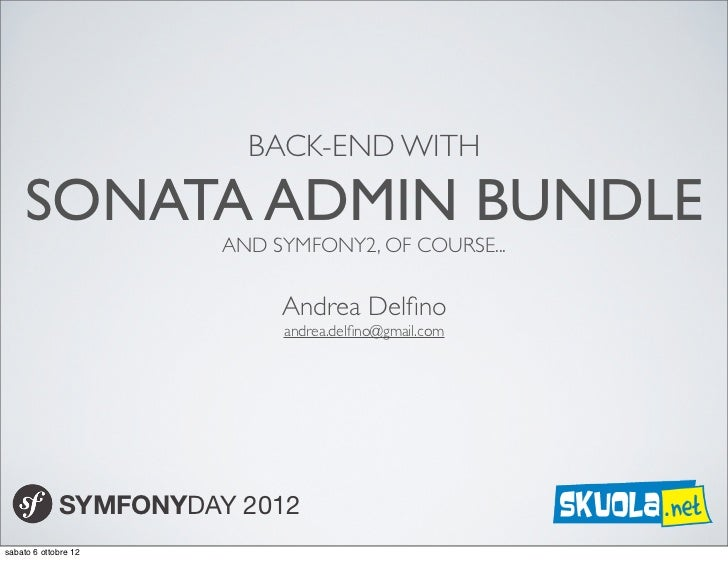 BACK-END WITH     SONATA ADMIN BUNDLE                       AND SYMFONY2, OF COURSE...                            Andrea D...
