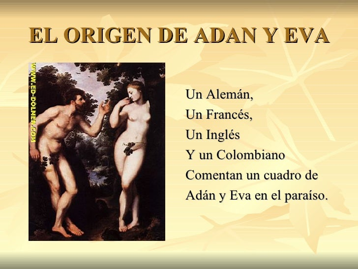 EL ORIGEN DE ADAN Y EVA <ul><li>Un Alemán, </li></ul><ul><li>Un Francés, </li></ul><ul><li>Un Inglés  </li></ul><ul><li>Y ...