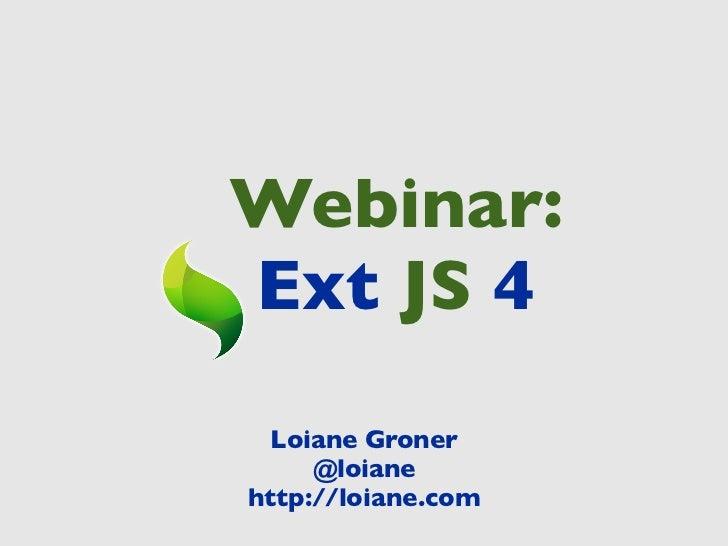 Webinar:Ext JS 4  Loiane Groner     @loianehttp://loiane.com