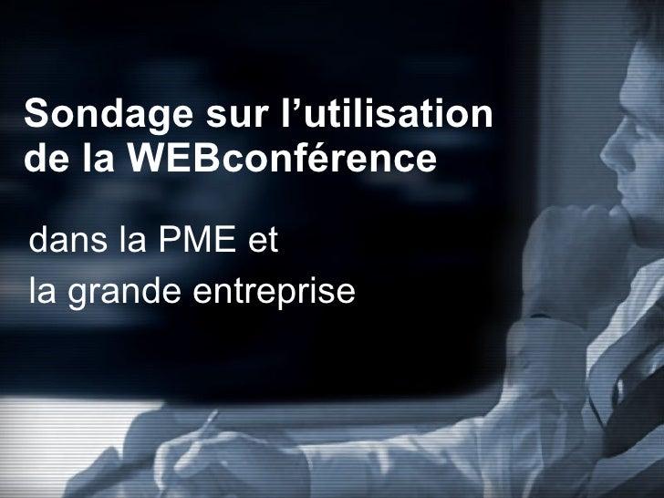 Sondage sur l'utilisation  de la WEBconférence dans la PME et  la grande entreprise
