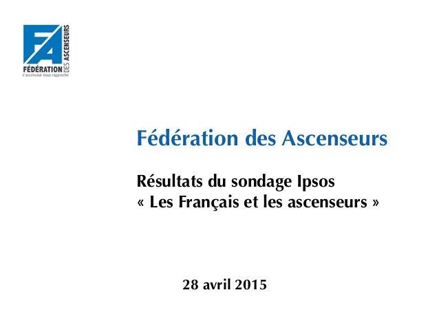 Méthodologie   Fédération des Ascenseurs Résultats du sondage Ipsos « Les Français et les ascenseurs » 28 avril 2015