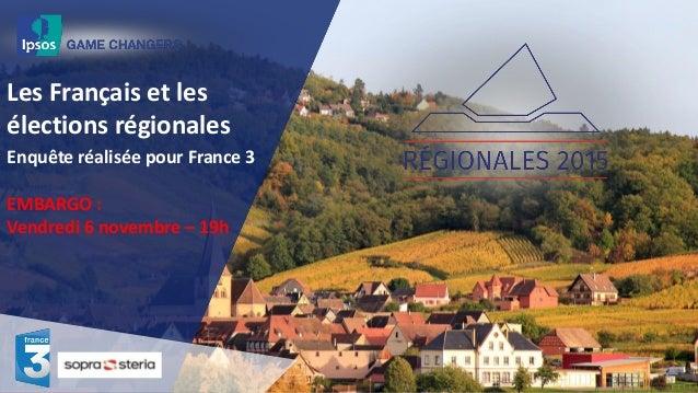 Les Français et les élections régionales Enquête réalisée pour France 3 EMBARGO : Vendredi 6 novembre – 19h